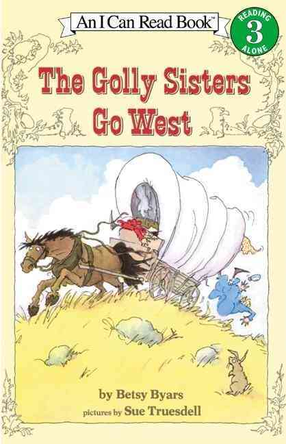 The Golly Sisters Go West By Byars, Betsy Cromer/ Truesdell, Sue (ILT)