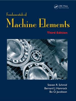 Fundamentals of Machine Elements By Schmid, Steven R./ Hamrock, Bernard J. (EDT)/ Jacobson, Bo. O.